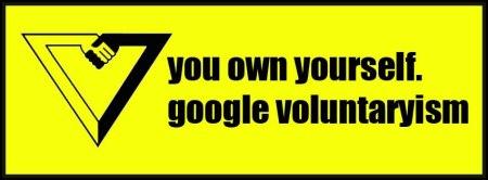 You own yourslef - Google voluntarism